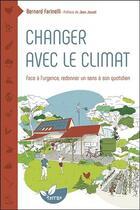 Couverture du livre « Changer avec le climat ; face à l'urgence redonner un sens à son quotidien » de Bernard Farinelli aux éditions De Terran