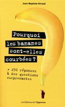 Couverture du livre « Pourquoi les bananes sont-elles courbées ? 250 réponses à des questions surprenantes » de Jean-Baptiste Giraud aux éditions L'opportun