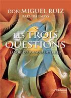 Couverture du livre « Les trois questions ; la voie du pouvoir intérieur » de Don Miguel Ruiz aux éditions Tredaniel