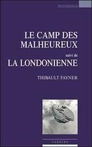 Couverture du livre « Le camp des malheureux ; la londonienne » de Thibault Fayner aux éditions Espaces 34