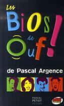 Couverture du livre « Les bios de ouf ! » de Pascal Argence aux éditions Pascal Petiot