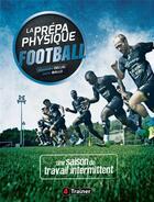 Couverture du livre « La prépa physique football t.2 ; une saison de travail intermittent » de Alexandre Dellal et Javier Mallo aux éditions 4 Trainer