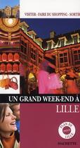 Couverture du livre « Un Grand Week-End ; Lille » de Collectif aux éditions Hachette Tourisme