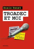 Couverture du livre « Troadec et moi » de Anais Denet aux éditions Denoel