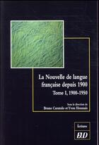 Couverture du livre « La nouvelle de langue française depuis 1900 t.1 ; 1900-1950 » de Bruno Curatolo et Yvon Houssais aux éditions Pu De Dijon