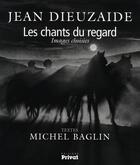 Couverture du livre « Les chant du regard ; images choisies » de Jean Dieuzaide aux éditions Privat
