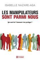Couverture du livre « Les manipulateurs sont parmi nous » de Isabelle Nazare-Aga aux éditions Editions De L'homme