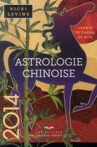 Couverture du livre « Astrologie chinoise 2014 ; l'année du cheval de bois » de Vicki Levine aux éditions Quebecor