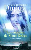 Couverture du livre « Les enquêtes de Maud Delage ; INTEGRALE » de Marie-Bernadette Dupuy aux éditions Archipel