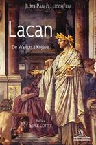 Couverture du livre « Lacan ; de Wallon à Kojève » de Juan Pablo Lucchelli aux éditions Michele