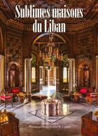 Couverture du livre « Sublimes maisons du Liban » de Guillaume De Laubier aux éditions Des Falaises