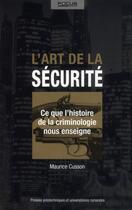 Couverture du livre « L'art de la sécurite ; ce que l'histoire de la criminologie nous enseigne » de Maurice Cusson aux éditions Ppur