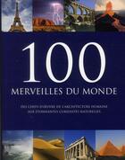 Couverture du livre « 100 merveilles du monde ; des chefs-d'oeuvre de l'architecture humaine aux étonnantes curiosités naturelles » de Collectif aux éditions Parragon