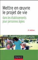 Couverture du livre « Mettre en oeuvre le projet de vie ; dans les établissements pour personnes agées (3e édition) » de Jean-Jacques Amyot et Olga Piou aux éditions Dunod