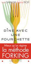 Couverture du livre « Dine Avec Une Fourchette ; Mieux Qu'Un Regime, La Methode Forking » de Sophie Troff et Ivan Gavriloff aux éditions Albin Michel