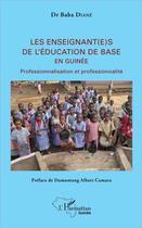 Couverture du livre « Les enseignant(e)s de l'éducation de base en Guinée ; professionnalisation et professionnalité » de Baba Diane aux éditions L'harmattan