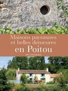 Couverture du livre « Maisons paysannes et belles demeures en Poitou » de Eric Rousseaux aux éditions Geste