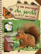 Couverture du livre « La vie sauvage du jardin au fil des mois » de Maurice Duperat aux éditions Artemis