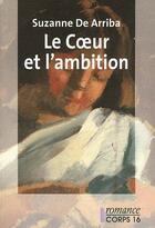 Couverture du livre « Le coeur et l'ambition » de Suzanne De Arriba aux éditions Corps 16