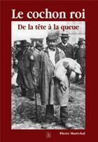 Couverture du livre « Le cochon roi ; de la tête à la queue » de Pierre Marechal aux éditions Editions Sutton
