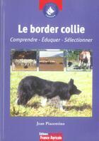 Couverture du livre « Le Border Collie » de Jean Piacentino aux éditions France Agricole