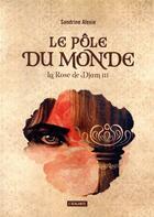Couverture du livre « La rose de Djam T.3 ; le pôle du monde » de Sandrine Alexie aux éditions L'atalante