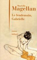 Couverture du livre « Le lendemain, Gabrielle » de Murielle Magellan aux éditions Julliard