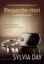 Couverture du livre « Crossfire T.2 ; regarde-moi » de Sylvia Day aux éditions J'ai Lu