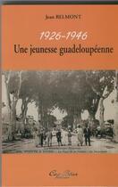 Couverture du livre « Une jeunesse guadeloupéenne, 1926-1946 » de Belmont aux éditions Cap Bear