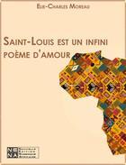 Couverture du livre « Saint-Louis est un infini poème d'amour » de Elie-Charles Moreau aux éditions Le Negre