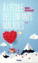 Couverture du livre « À l'école des enfants malades » de Iman Bassalah aux éditions Kero
