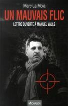 Couverture du livre « Un mauvais flic ; lettre ouverte à Manuel Valls » de Marc La Mola aux éditions Michalon