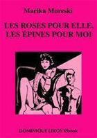 Couverture du livre « Les roses pour elle, les épines pour moi » de Marika Moreski aux éditions Dominique Leroy