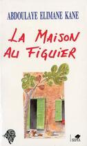 Couverture du livre « La maison au figuier » de Abdoulaye Elimane Kane aux éditions Sepia