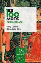 Couverture du livre « Les 100 mots du Moyen âge (2e édition) » de Benedicte Sere et Nelly Labere aux éditions Que Sais-je ?