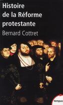 Couverture du livre « Histoire de la Réforme protestante » de Bernard Cottret aux éditions Tempus/perrin