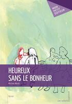 Couverture du livre « Heureux sans le bonheur » de Martine Marck aux éditions Publibook
