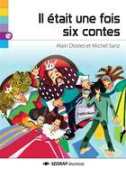 Couverture du livre « Il était une fois six contes » de Michel Sanz et Alain Dostes aux éditions Sedrap Jeunesse