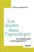 Couverture du livre « Les jeunes dans l'apocalypse ; pour quelles idées mourir aujourd'hui ? » de Philippe Van Meerbeeck aux éditions Editions Racine