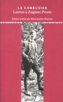 Couverture du livre « Lettres à Auguste Perret » de Le Corbusier aux éditions Editions Du Linteau