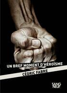 Couverture du livre « Un bref moment d'héroïsme » de Cedric Fabre aux éditions Plon
