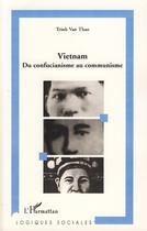 Couverture du livre « Vietnam ; du confucianisme au communisme » de Trinh Van Thao aux éditions L'harmattan