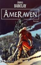 Couverture du livre « Les légendes des Ravens T.4 ; AmeRaven » de James Barclay aux éditions Bragelonne