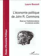 Couverture du livre « L'économie politique de John R. Commons ; essai sur l'institutionnalisme en sciences sociales » de Laure Bazzoli aux éditions L'harmattan