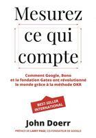 Couverture du livre « Mesurez ce qui compte ; comment Google, Bono et la fondation Gates ont révolutionné le monde grâce à la méthode OKR » de John Doerr aux éditions Pearson