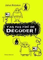 Couverture du livre « T'as pas fini décoder ! » de Janus Bozyeux aux éditions Benevent