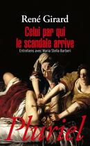 Couverture du livre « Celui par qui le scandale arrive » de Rene Girard aux éditions Pluriel