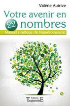 Couverture du livre « Votre avenir en 22 nombres ; manuel pratique de numéromancie » de Valerie Autrive aux éditions Trajectoire