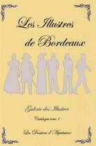 Couverture du livre « Les illustres de Bordeaux ; catalogue t.1 » de Andre Desforges aux éditions Dossiers D'aquitaine