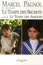 Couverture du livre « Le temps des secrets ; le temps des amours » de Marcel Pagnol aux éditions Fallois